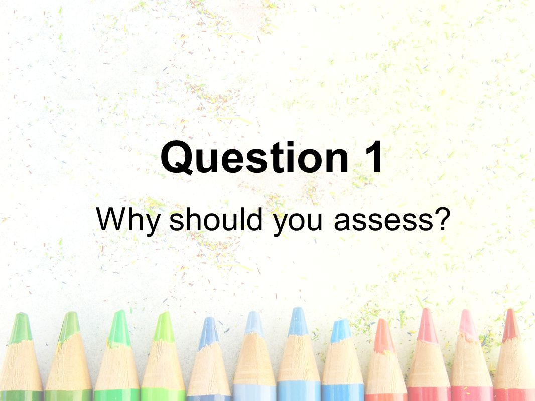 Reasons Teachers Avoid Assessment Misconceptions/incomplete knowledge Limited instructional time Large class sizes Limited repertoire of assessment strategies Limited training in assessment development