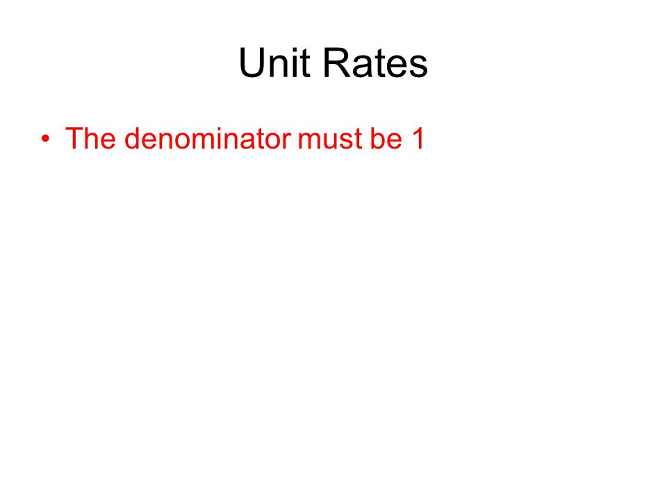 Unit Rates The denominator must be 1