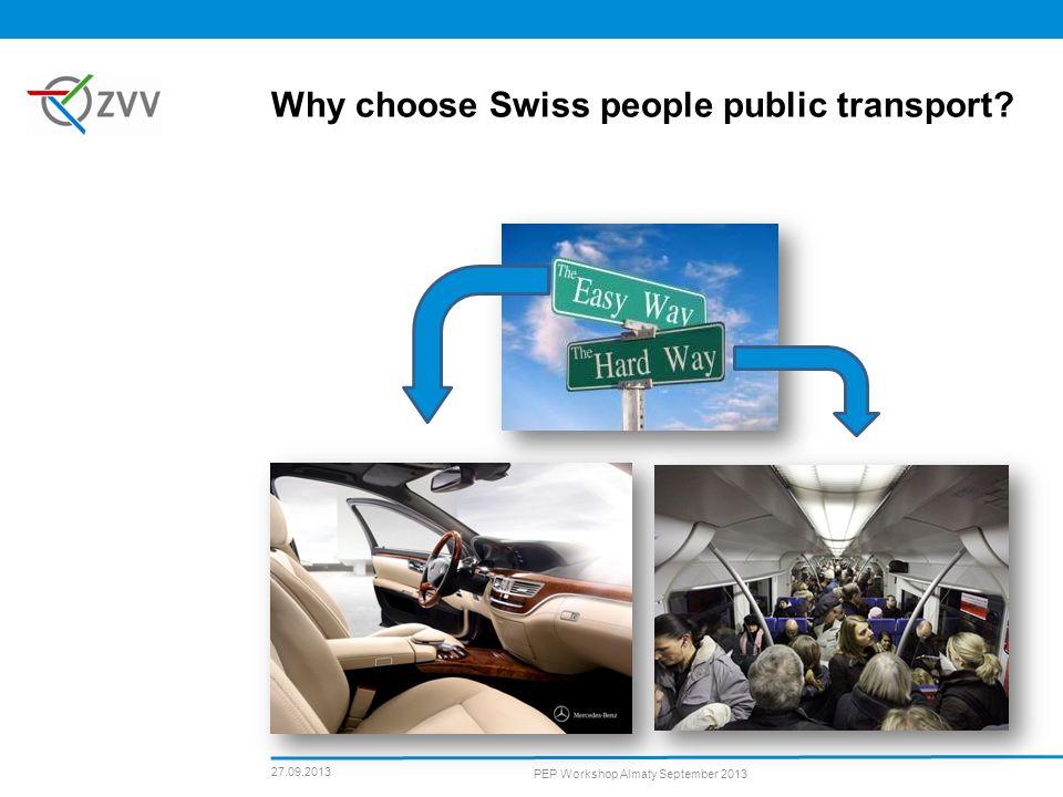 Why choose Swiss people public transport 27.09.2013 PEP Workshop Almaty September 2013