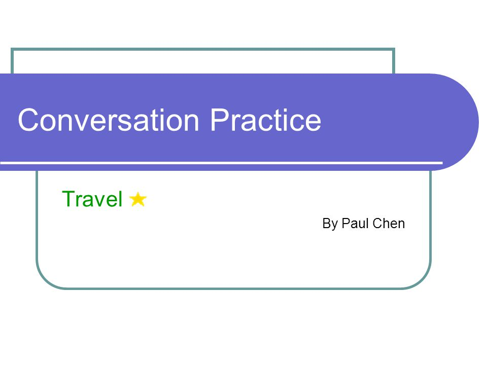 Conversation Practice Travel By Paul Chen
