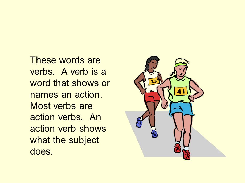 Grammar, Usage and Mechanics Can you think of some examples of words that tell action.