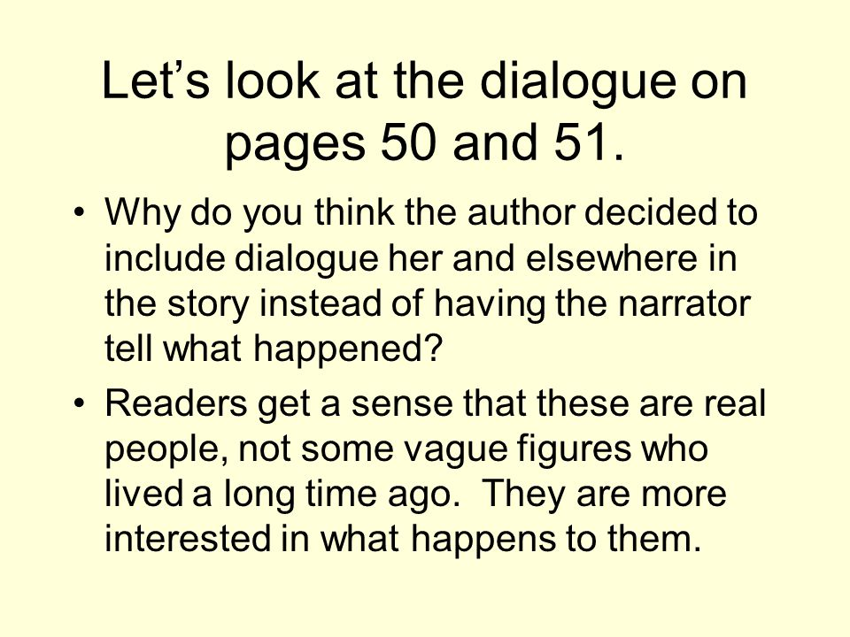 Dialogue Biography writers may include dialogue in their stories.