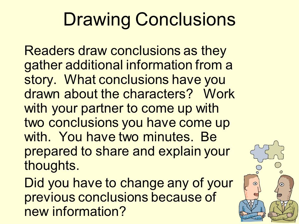 Drawing Conclusions Readers draw conclusions as they gather more information from a story.