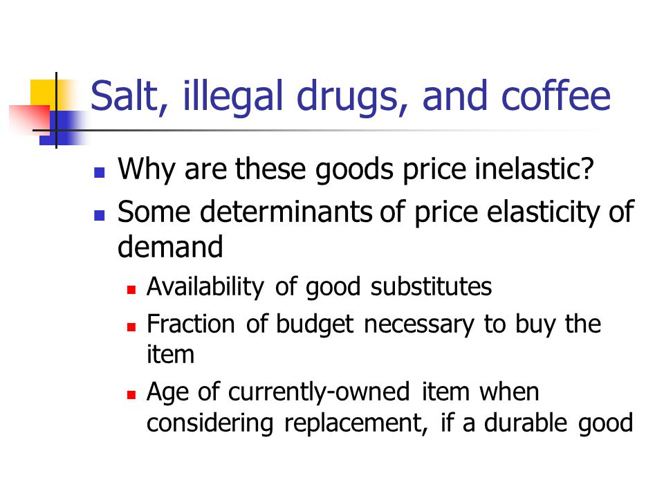 Salt, illegal drugs, and coffee Why are these goods price inelastic.