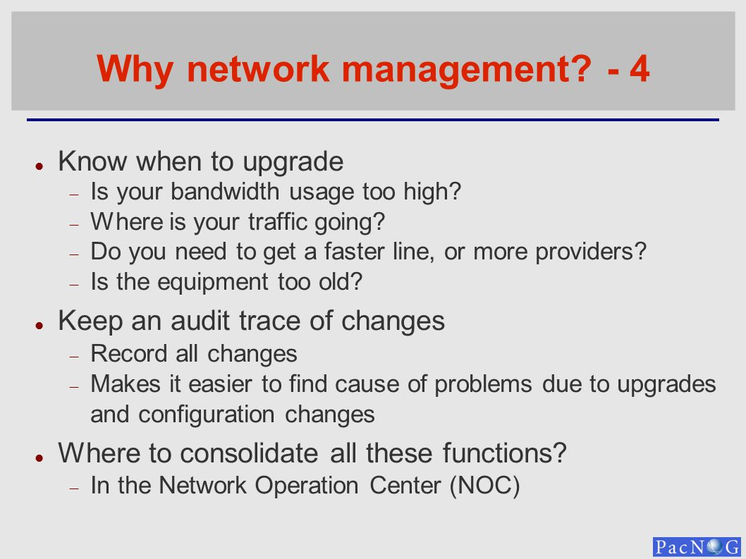 Why network management. - 4 Know when to upgrade Is your bandwidth usage too high.
