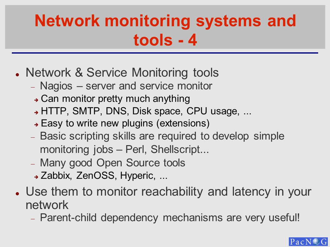 Network monitoring systems and tools - 4 Network & Service Monitoring tools Nagios – server and service monitor Can monitor pretty much anything HTTP,