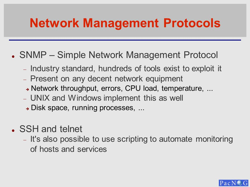 Network Management Protocols SNMP – Simple Network Management Protocol Industry standard, hundreds of tools exist to exploit it Present on any decent