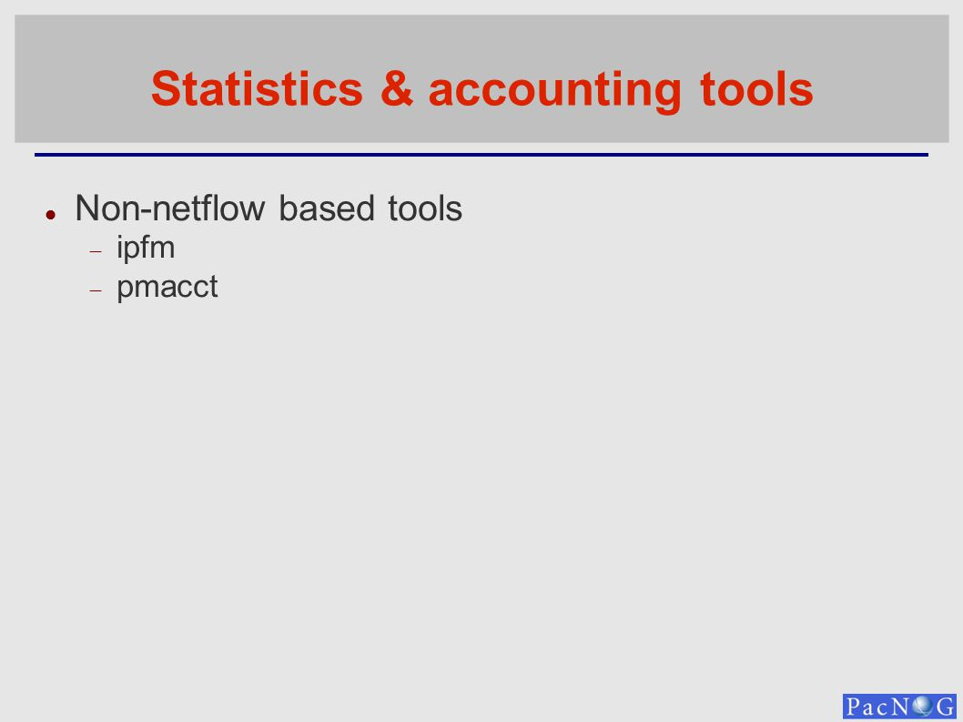 Statistics & accounting tools Non-netflow based tools ipfm pmacct