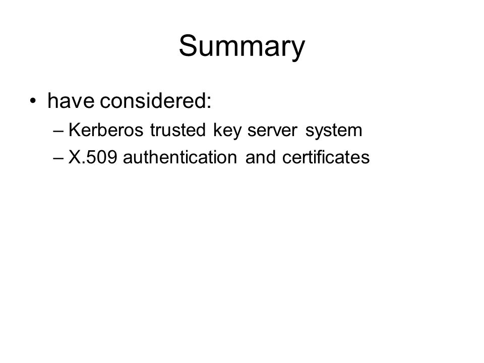 Summary have considered: –Kerberos trusted key server system –X.509 authentication and certificates