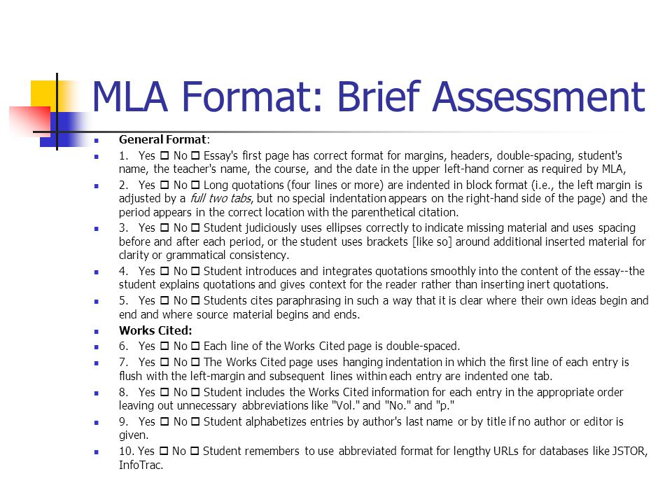 MLA Format: Brief Assessment General Format: 1. Yes No Essay's first page has correct format for margins, headers, double-spacing, student's name, the
