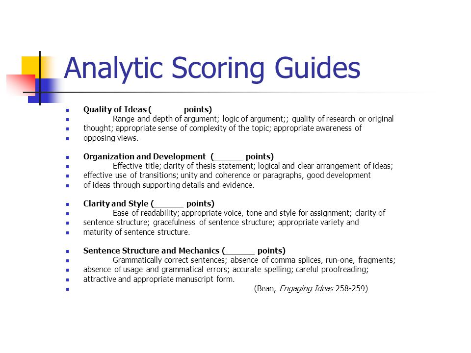 Analytic Scoring Guides Quality of Ideas (______ points) Range and depth of argument; logic of argument;; quality of research or original thought; app