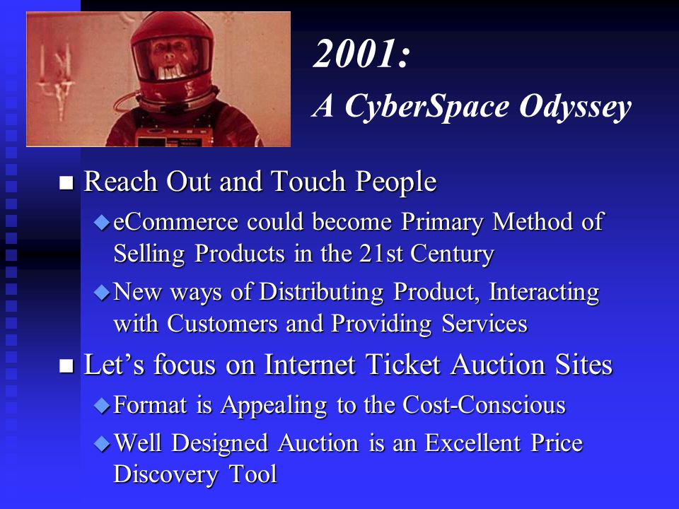 2001: A CyberSpace Odyssey n Reach Out and Touch People u eCommerce could become Primary Method of Selling Products in the 21st Century u New ways of