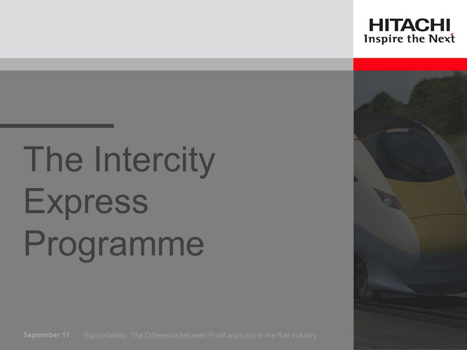 September 11 The Intercity Express Programme Supportability: The Difference between Profit and Loss in the Rail Industry