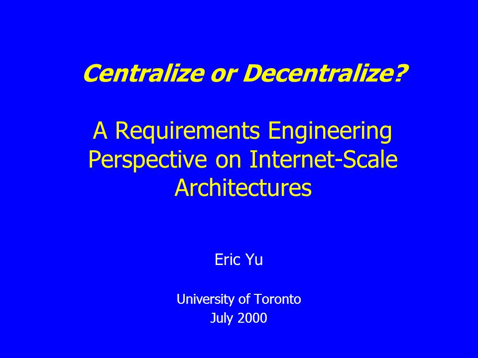 Centralize or Decentralize.