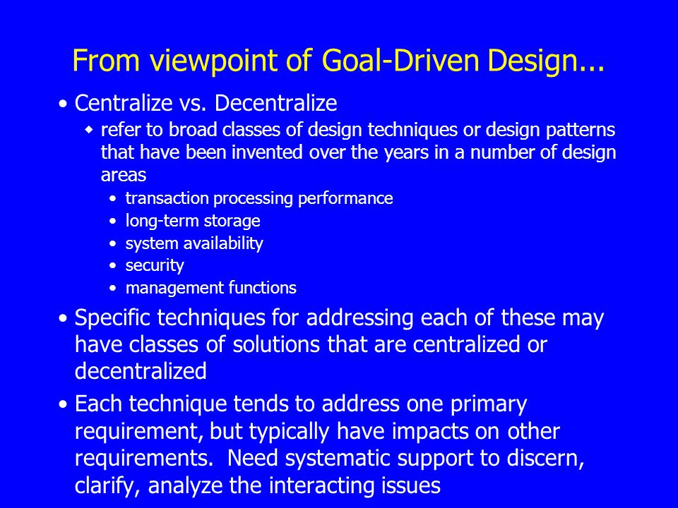 From viewpoint of Goal-Driven Design... Centralize vs.