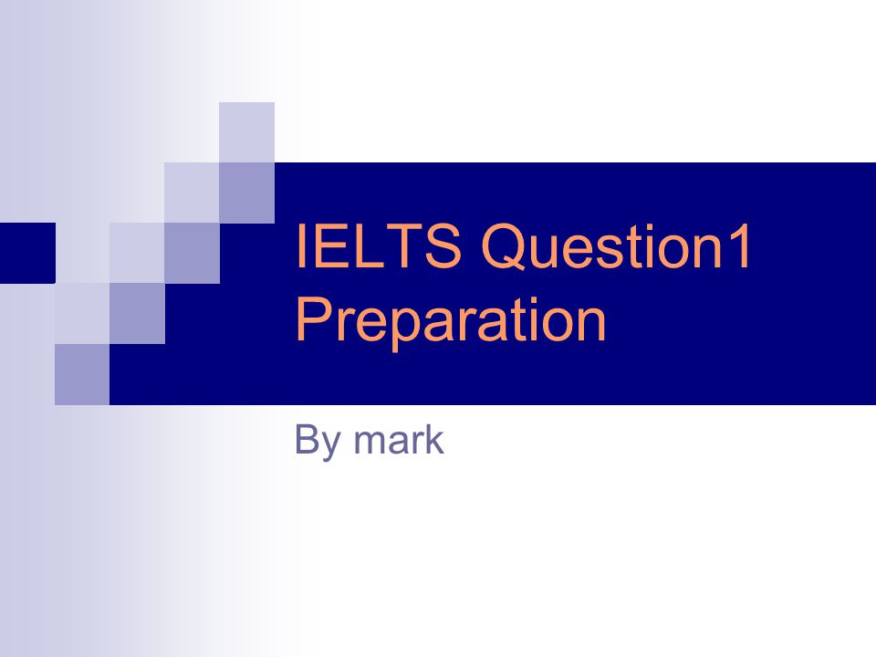 IELTS Question1 Preparation By mark