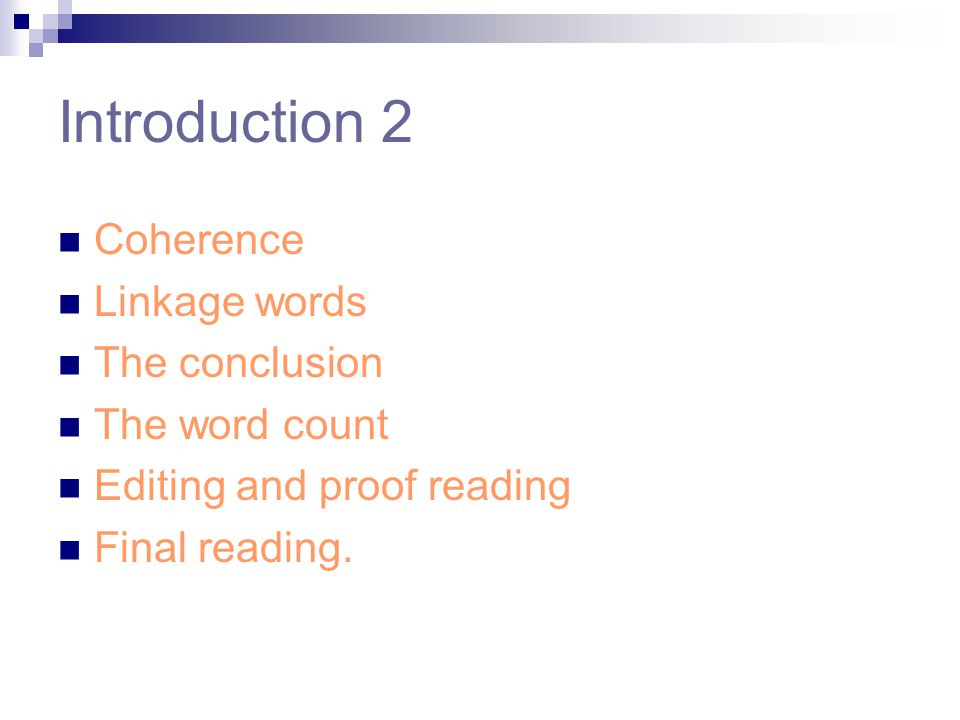 Introduction 2 Coherence Linkage words The conclusion The word count Editing and proof reading Final reading.