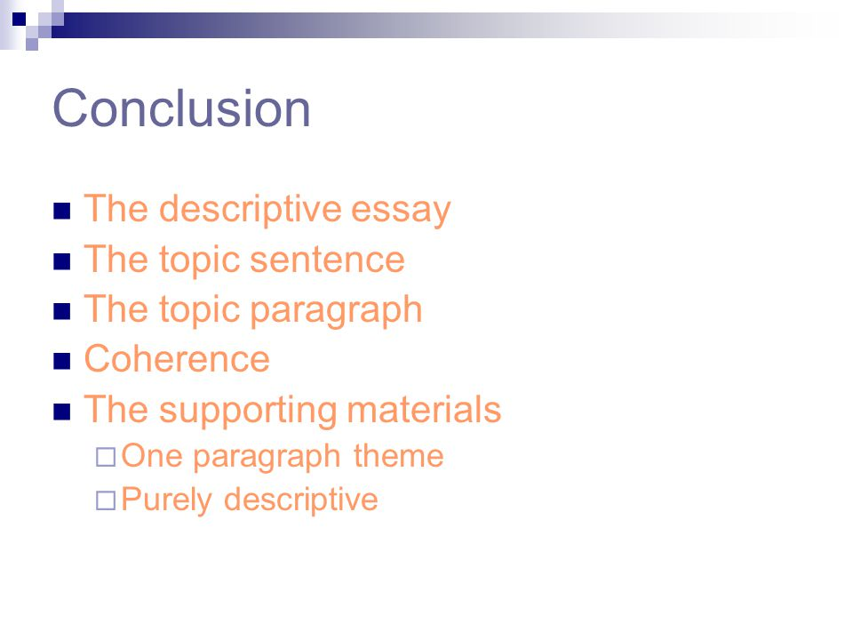 Conclusion The descriptive essay The topic sentence The topic paragraph Coherence The supporting materials One paragraph theme Purely descriptive