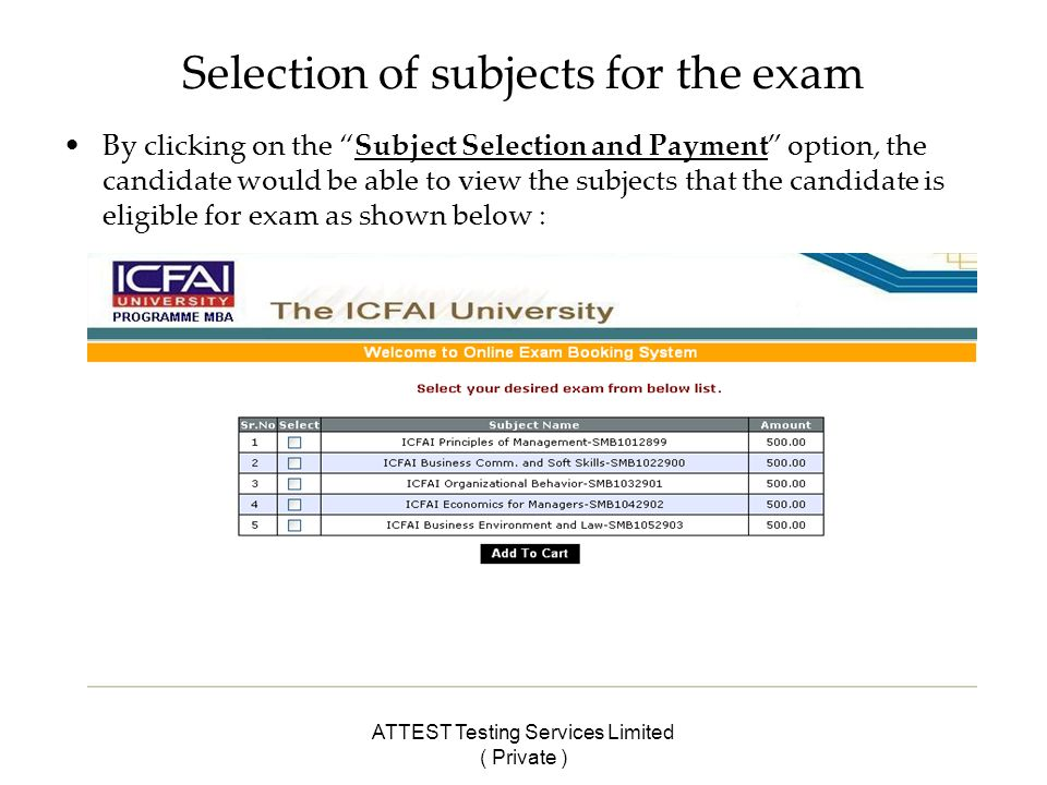 ATTEST Testing Services Limited ( Private ) Selection of subjects for the exam By clicking on the Subject Selection and Payment option, the candidate would be able to view the subjects that the candidate is eligible for exam as shown below :
