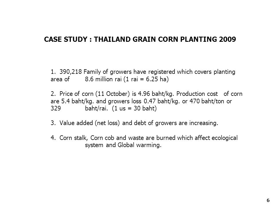 1. 390,218 Family of growers have registered which covers planting area of 8.6 million rai (1 rai = 6.25 ha) 2. Price of corn (11 October) is 4.96 bah