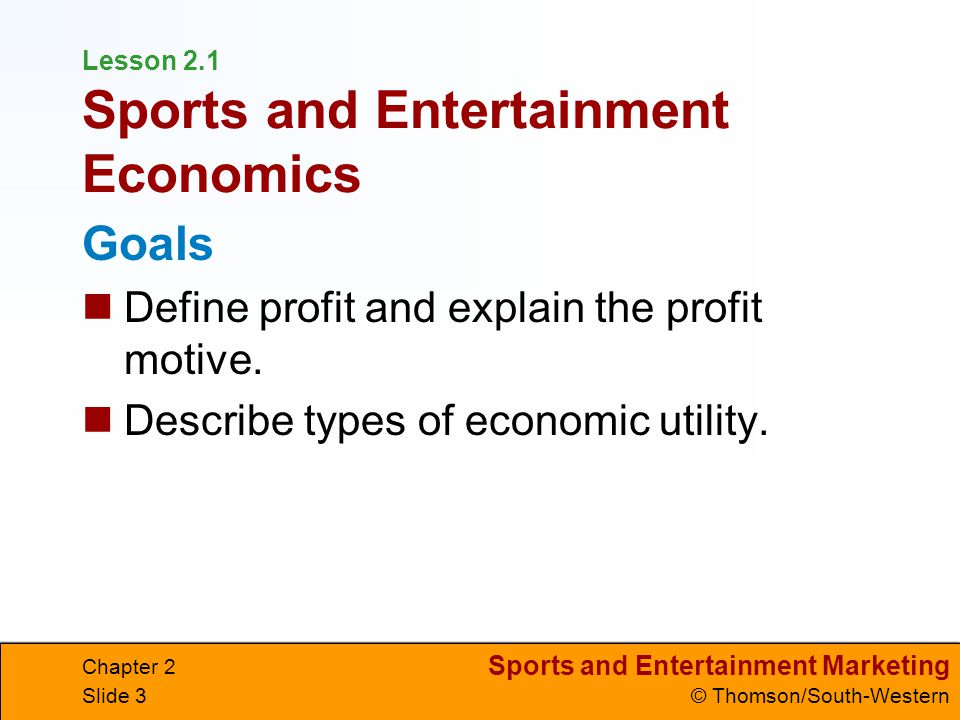 Sports and Entertainment Marketing © Thomson/South-Western Chapter 2 Slide 44 Money Sources Funds to repay investors are raised through ticket sales broadcast rights licensing facilities