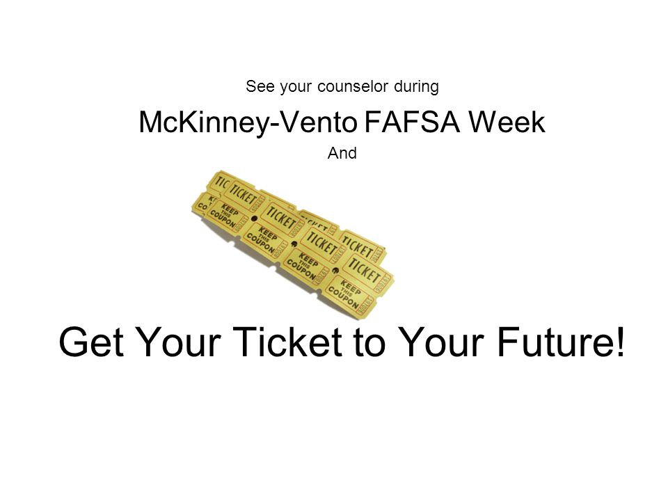 See your counselor during McKinney-Vento FAFSA Week And Get Your Ticket to Your Future!