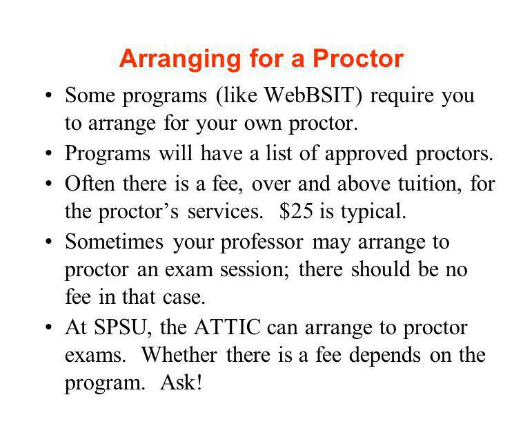 Arranging for a Proctor Some programs (like WebBSIT) require you to arrange for your own proctor.
