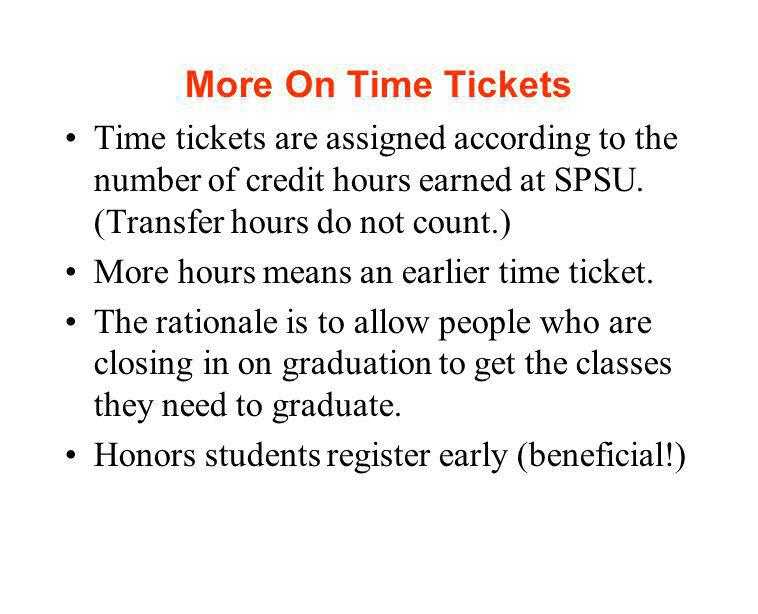 More On Time Tickets Time tickets are assigned according to the number of credit hours earned at SPSU.