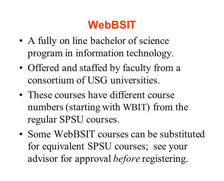 WebBSIT A fully on line bachelor of science program in information technology.