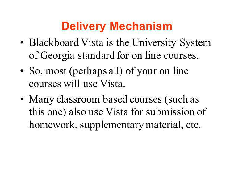 Delivery Mechanism Blackboard Vista is the University System of Georgia standard for on line courses.