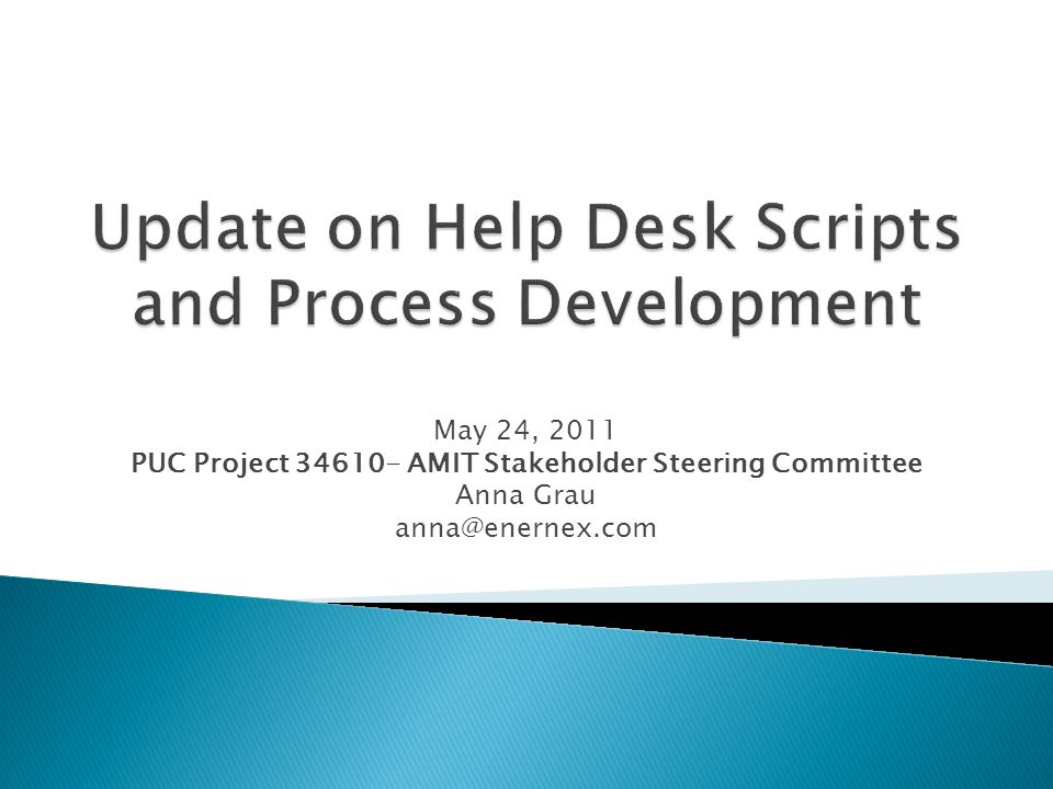 All new scripts and process have gone through the final (3 rd review) with key stakeholders Will provide a comprehensive knowledge base document to the Help Desk team; have received final comments.