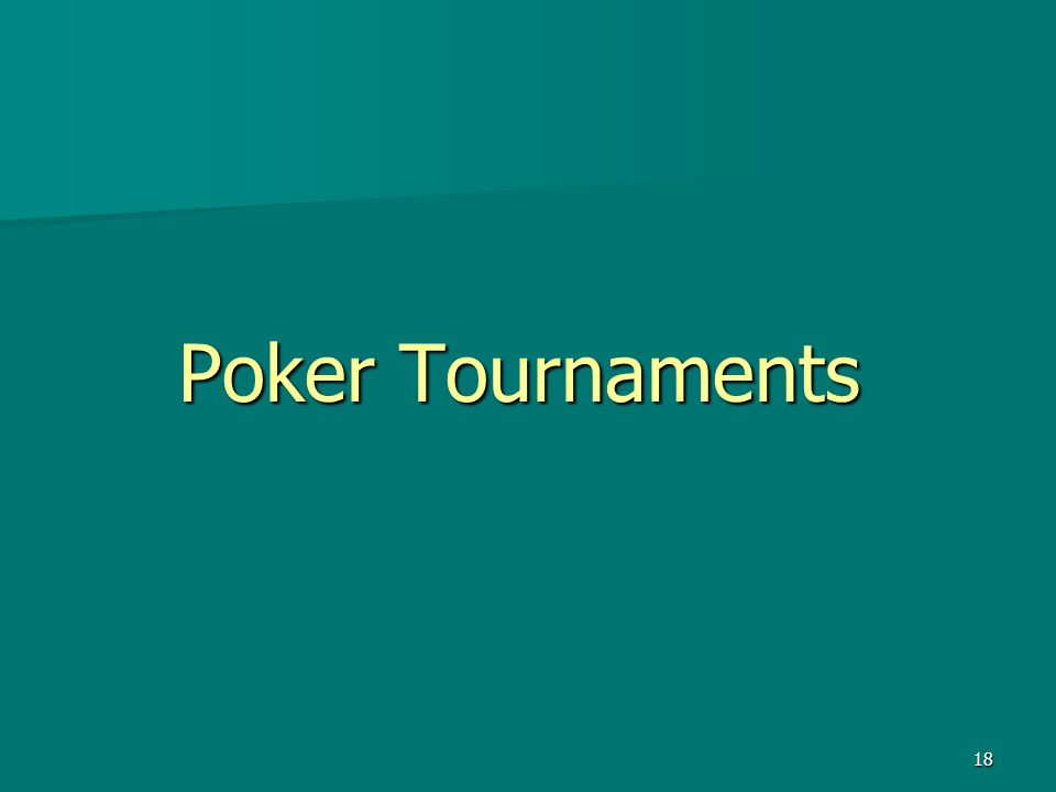 18 Poker Tournaments