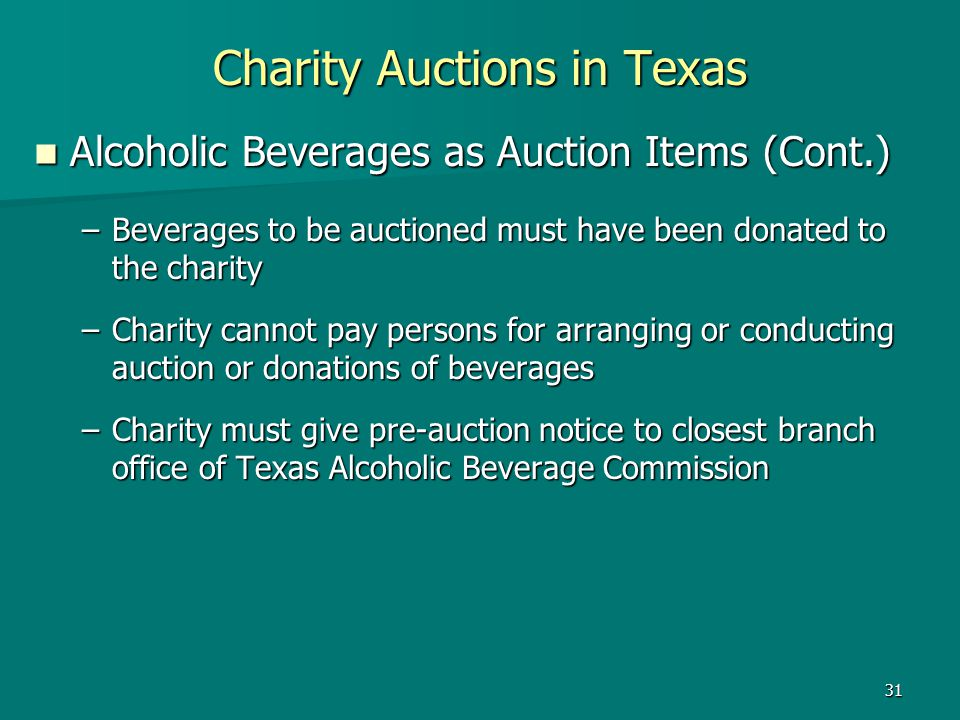 31 Charity Auctions in Texas Alcoholic Beverages as Auction Items (Cont.) Alcoholic Beverages as Auction Items (Cont.) –Beverages to be auctioned must