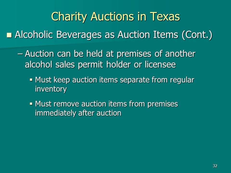 32 Charity Auctions in Texas Alcoholic Beverages as Auction Items (Cont.) Alcoholic Beverages as Auction Items (Cont.) –Auction can be held at premise