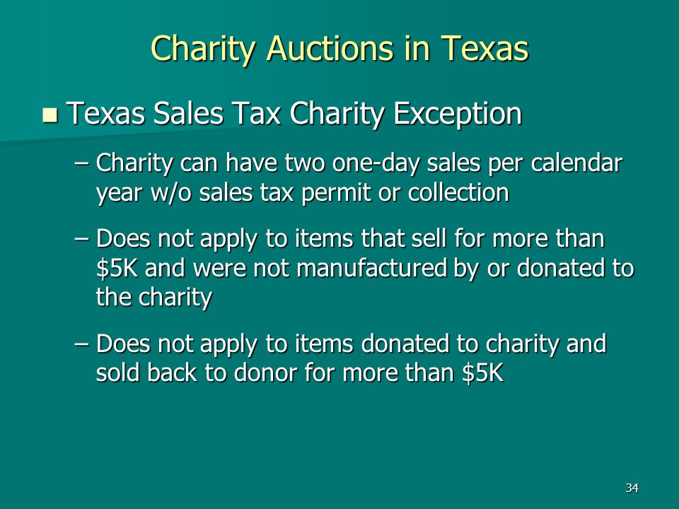 34 Charity Auctions in Texas Texas Sales Tax Charity Exception Texas Sales Tax Charity Exception –Charity can have two one-day sales per calendar year