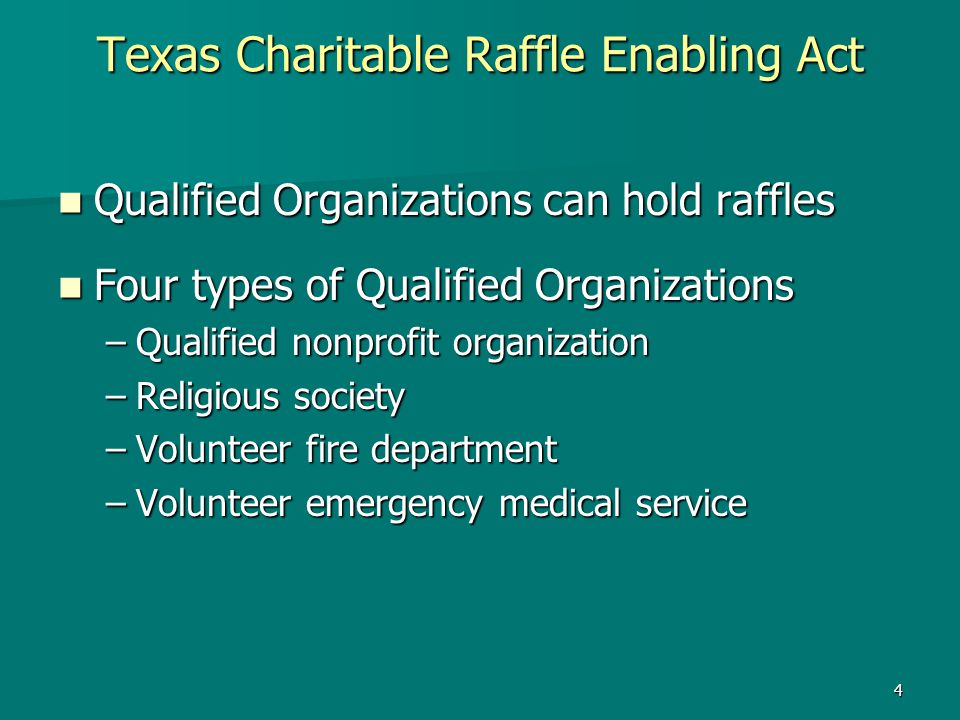 4 Texas Charitable Raffle Enabling Act Qualified Organizations can hold raffles Qualified Organizations can hold raffles Four types of Qualified Organ