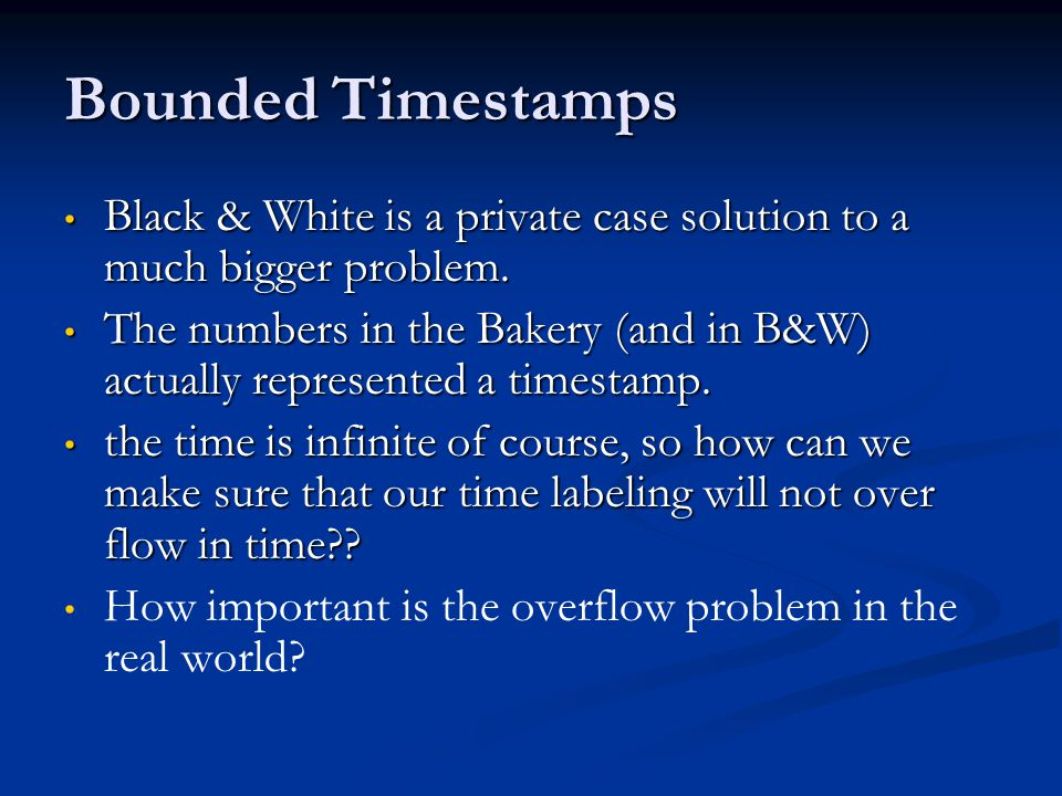 Bounded Timestamps Black & White is a private case solution to a much bigger problem.