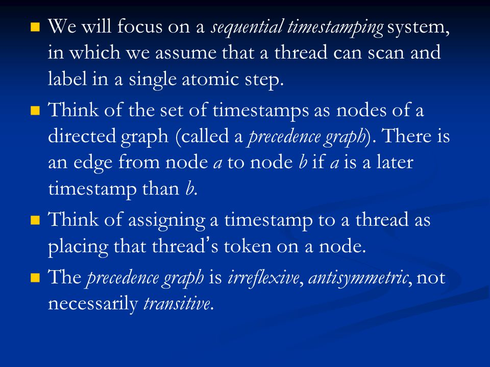 We will focus on a sequential timestamping system, in which we assume that a thread can scan and label in a single atomic step.