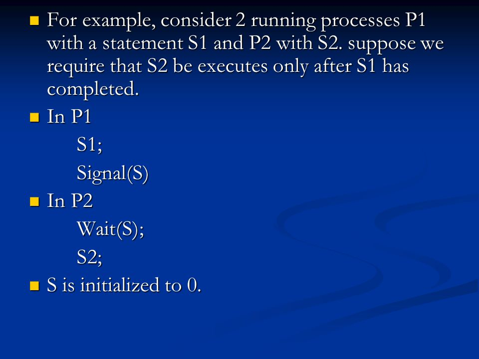 For example, consider 2 running processes P1 with a statement S1 and P2 with S2.