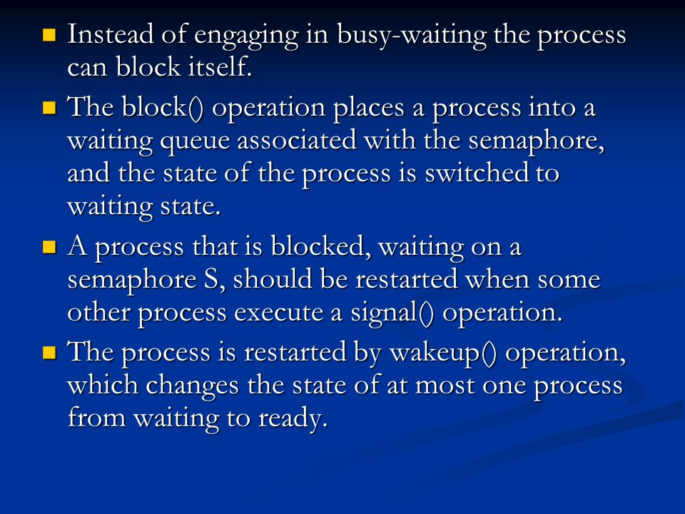 Instead of engaging in busy-waiting the process can block itself.