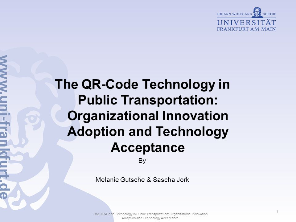 Index 1.Development, Technological Characteristics and Customer Requirements for Usage of Quick- Response Codes 2.Use and Acceptance of QR-Codes 3.Organizational Innovation Adoption of QR-Code Technology The QR-Code Technology in Public Transportation: Organizational Innovation Adoption and Technology Acceptance 2