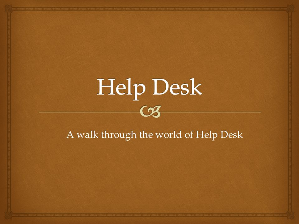 A walk through the world of Help Desk