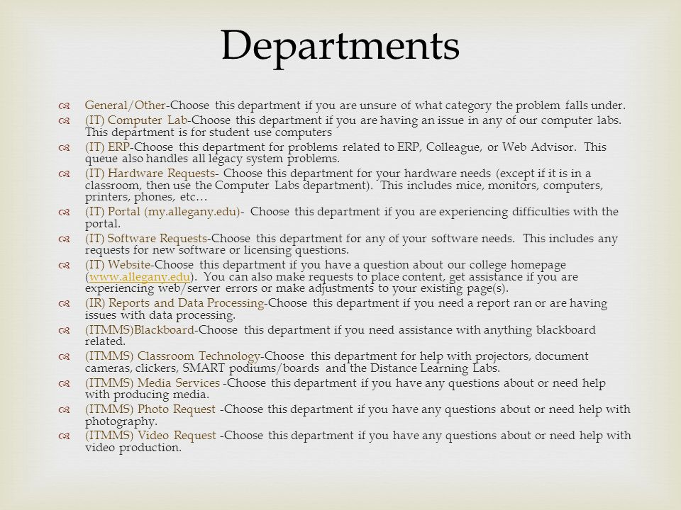 Departments General/Other-Choose this department if you are unsure of what category the problem falls under. (IT) Computer Lab-Choose this department