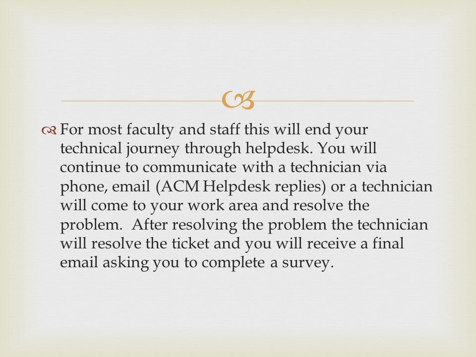 For most faculty and staff this will end your technical journey through helpdesk.
