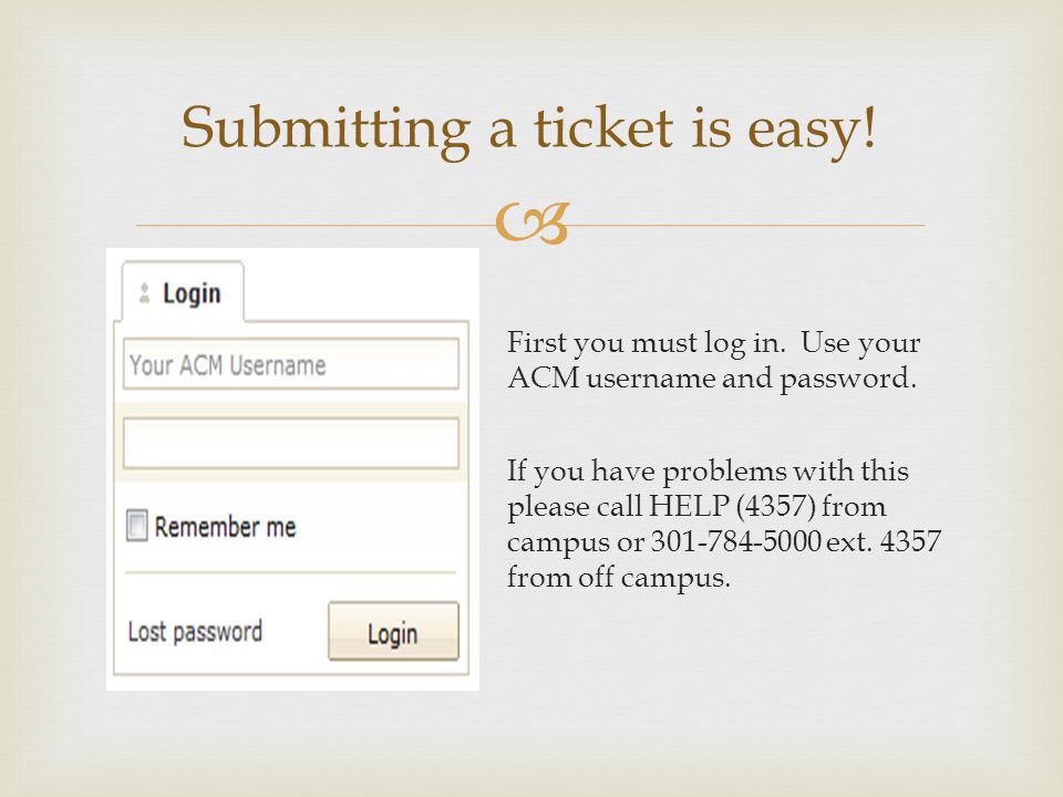 Submitting a ticket is easy.First you must log in.