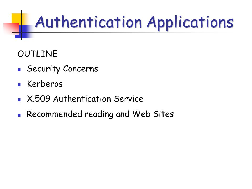 Authentication Procedures X.509 includes three authentication procedures making use of public key signatures Intended for a variety of applications Assumes two parties know each others public key