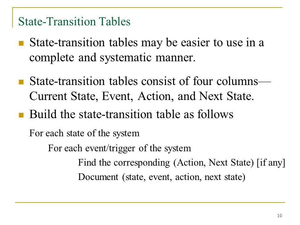 10 State-Transition Tables State-transition tables may be easier to use in a complete and systematic manner.