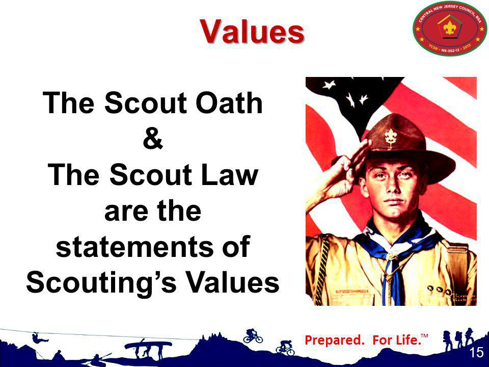 15 The Scout Oath & The Scout Law are the statements of Scoutings ValuesValues