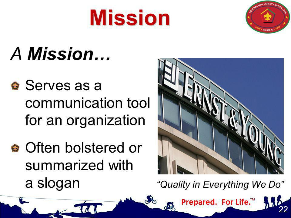 22 Quality in Everything We DoMission A Mission… Serves as a communication tool for an organization Often bolstered or summarized with a slogan