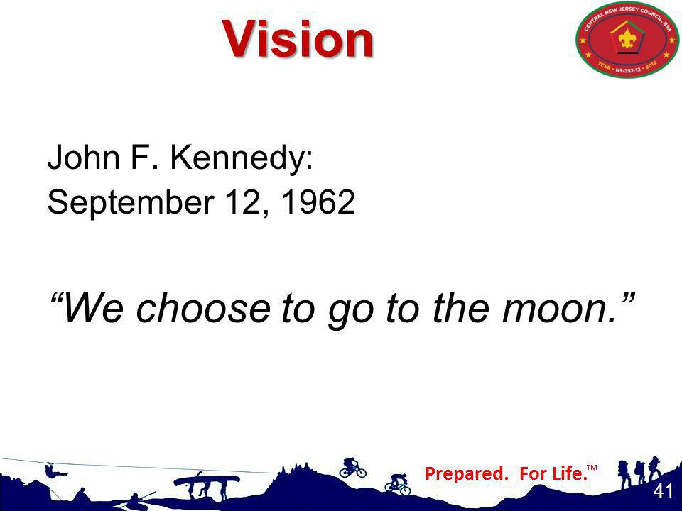 John F. Kennedy: September 12, 1962 We choose to go to the moon. 41 Vision